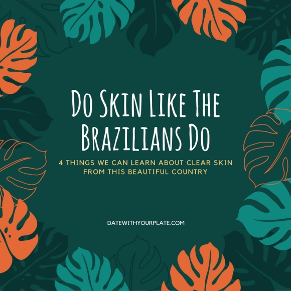 Four Things We Can Learn About Clear Skin From The Brazilians